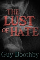 The Lust Of Hate by Guy Boothby
