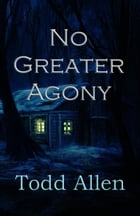 No Greater Agony by Todd Allen