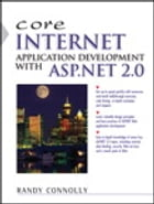 Core Internet Application Development Using ASP.NET 2.0 by Randy Connolly