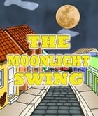 The Moonlight Swing: Children's Books For Kids Ages 3-8 by Speedy Publishing