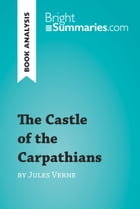 The Castle of the Carpathians by Jules Verne (Book Analysis): Detailed Summary, Analysis and Reading Guide by Bright Summaries