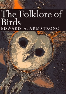 Book The Folklore of Birds (Collins New Naturalist Library, Book 39) by Edward A. Armstrong