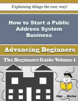 How to Start a Public Address System Business (Beginners Guide): How to Start a Public Address System Business (Beginners Guide) by Taylor Delong