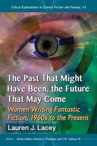 The Past That Might Have Been, the Future That May Come: Women Writing Fantastic Fiction, 1960s to…