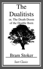 The Dualitists: or, The Death Doom of the Double Born by Bram Stoker