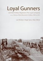 Loyal Gunners: 3rd Field Artillery Regiment (The Loyal Company) and the History of New Brunswick's…