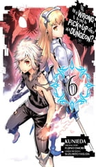 Is It Wrong to Try to Pick Up Girls in a Dungeon?, Vol. 6 (manga) by Fujino Omori