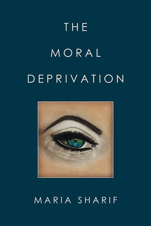 The Moral Deprivation by Maria Sharif