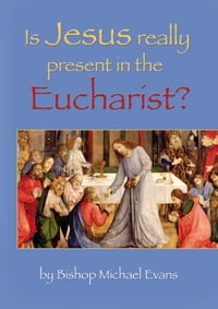 Is Jesus Really Present in the Eucharist?