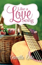 Like a Love Song by Camille Eide