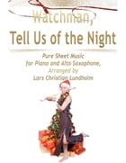 Watchman, Tell Us of the Night Pure Sheet Music for Piano and Alto Saxophone, Arranged by Lars Christian Lundholm