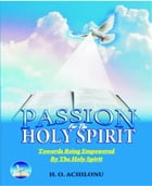 PASSION OFR THE HOLY SPIRIT: PASSION OFR THE HOLY SPIRIT by HEZEKIAH ACHILONU