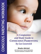 Conscious Parenting Workbook: A Companion and Study Guide to CONSCIOUS PARENTING by Lee Lozowick