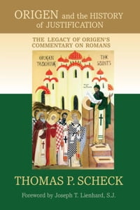 Origen and the History of Justification: The Legacy of Origen's Commentary on Romans