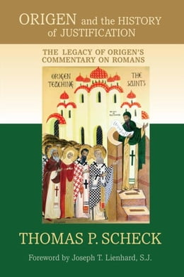 Book Origen and the History of Justification: The Legacy of Origen's Commentary on Romans by Scheck, Thomas P.