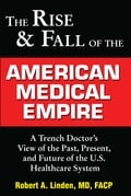 The Rise & Fall of the American Medical Empire