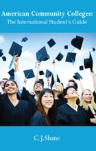 American Community Colleges:: The International Student's Guide by C.J. Shane
