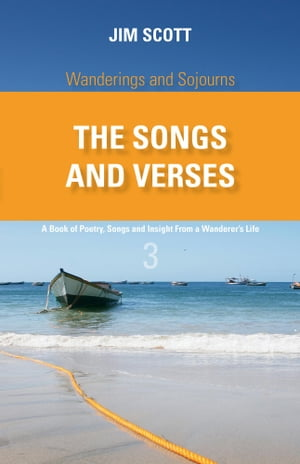 Wanderings and Sojourns - The Songs and Verses - Book 3: A Book of Poetry, Songs and Insight from a Wanderer's Life by Jim Scott