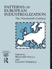 Patterns of European Industrialisation: The Nineteenth Century