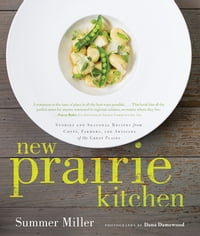 New Prairie Kitchen: Stories and Seasonal Recipes from Chefs, Farmers, and Artisans of the Great…
