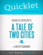 Quicklet on Charles Dickens' A Tale of Two Cities (CliffNotes-like Summary) by Hayley  Igarashi