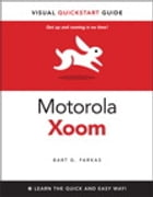 The Motorola Xoom: Visual QuickStart Guide by Bart G. Farkas