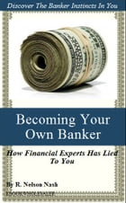 Becoming Your Own Banker: The Infinite Banking Concept by R. Nelson Nash