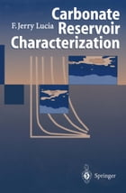 Carbonate Reservoir Characterization: An Integrated Approach by F. Jerry Lucia