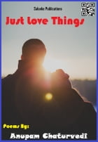 Just Love Things by ANUPAM CHATURVEDI