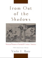 From Out of the Shadows: Mexican Women in Twentieth-Century America by Vicki L. Ruiz