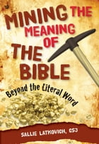 Mining the Meaning of the Bible: Beyond the Literal Word by Sallie Latkovich, CSJ