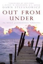 Out From Under: The Impact of Homosexual Parenting by Dawn Stefanowicz
