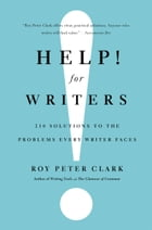 Help! For Writers: 210 Solutions to the Problems Every Writer Faces by Roy Peter Clark