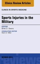 Sports Injuries in the Military, An Issue of Clinics in Sports Medicine, E-Book by Brett D. Owens, MD