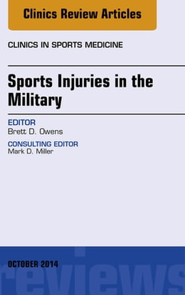 Book Sports Injuries in the Military, An Issue of Clinics in Sports Medicine, E-Book by Brett D. Owens, MD