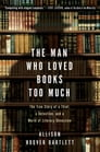 The Man Who Loved Books Too Much Cover Image
