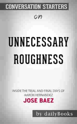 Unnecessary Roughness: Inside the Trial and Final Days of Aaron Hernandez by Jose Baez  | Conversation Starters