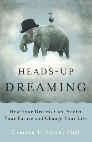 Heads-Up Dreaming: How Your Dreams Can Predict Your Future and Change Your Life