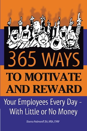 365 Ways to Motivate and Reward Your Employees Every Day: With Little or No Money by Dianna Podmoroff