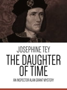 The Daughter of Time: An Inspector Alan Grant Mystery by Josephine Tey