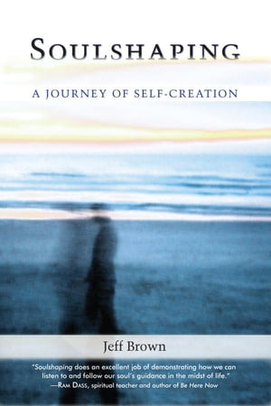 Soulshaping A Journey of Self-Creation