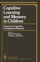 Cognitive Learning and Memory in Children: Progress in Cognitive Development Research
