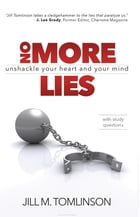 No More Lies: Unshackle Your Heart and Your Mind by Jill Tomlinson