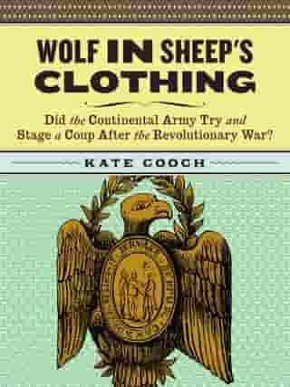 Wolf in Sheep's Clothing: Did the Continental Army Try and Stage a Coup After the Revoluntionary War?
