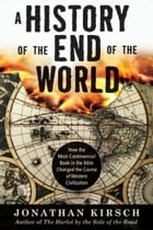 A History of the End of the World: How the Most Controversial Book in the Bible Changed the Course…