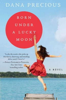 Book Born Under a Lucky Moon: A Novel by Dana Precious