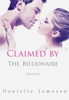 Claimed by the Billionaire Trilogy by Danielle Jamesen