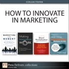 How to Innovate in Marketing (Collection) by Monique Reece