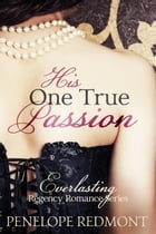 His One True Passion: Everlasting Regency Romance Series by Penelope Redmont