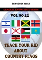 Teach Your Kids About Country Flags [Vol 12] by Zhingoora Books